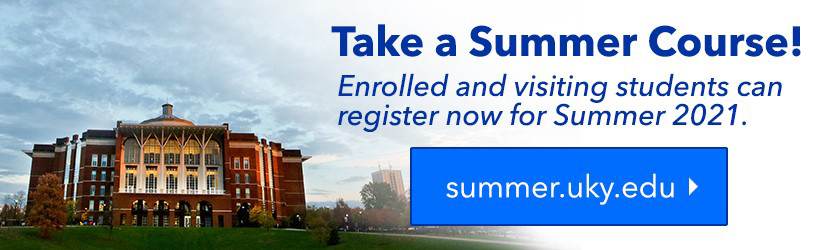 Take a Summer Course: Enrolled and visiting students can register now for Summer 2020 at https://summer.uky.edu